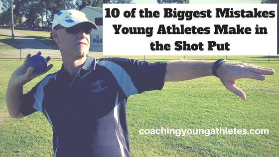 10 of the Biggest Mistakes Young Athletes Make in the shot Put